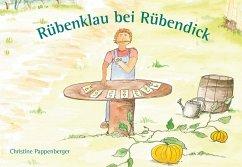 Rübenklau bei Rübendick - Pappenberger, Christine