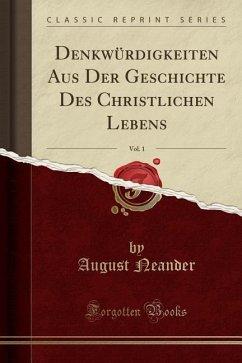 Denkwürdigkeiten Aus Der Geschichte Des Christl...