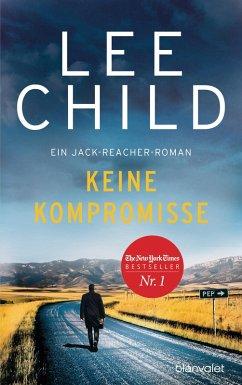 Keine Kompromisse / Jack Reacher Bd.20 (eBook, ePUB) - Child, Lee