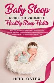 Baby Sleep Guide to Promote Healthy Sleep Habits: Wise Tips and Tricks to Help Your Newborn Sleep Through the Night, Proven Modern Training to Calm Crying Infants for No Cry Nights and a Happy Child (eBook, ePUB)