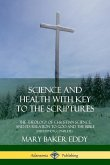 Science and Health with Key to the Scriptures: The Theology of Christian Science, and its Relation to God and the Bible (1910 Edition, Complete)