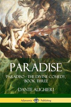 Paradise: Paradiso - The Divine Comedy, Book Three - Alighieri, Dante