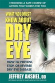 What You Must Know about Dry Eye: How to Prevent, Stop, or Reverse Dry Eye Disease