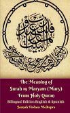 The Meaning of Surah 19 Maryam (Mary) From Holy Quran Bilingual Edition English and Spanish