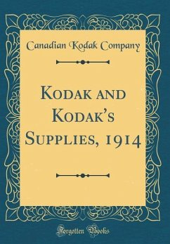Kodak and Kodak´s Supplies, 1914 (Classic Reprint)