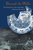 Beyond the Walls: New Perspectives on the Archaeology of Historical Households