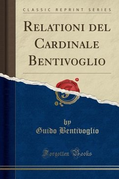 Relationi del Cardinale Bentivoglio (Classic Re...