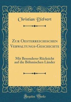 Zur Oesterreichischen Verwaltungs-Geschichte