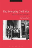 The Everyday Cold War: Britain and China, 1950-1972