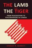 The Lamb and the Tiger: From Peacekeepers to Peacewarriors in Canada