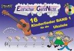 Einfacher!-Geht-Nicht: 16 Kinderlieder für die Ukulele, m. 1 Audio-CD