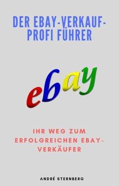 Der Ebay-Verkauf-Profi Führer (eBook, ePUB) - Sternberg, Andre