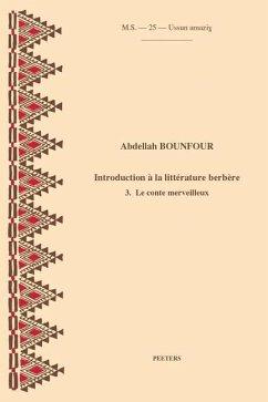 Introduction a la Litterature Berbere. 3. Le Conte Merveilleux - Bounfour, A.