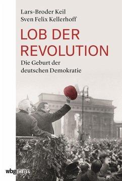 Lob der Revolution (eBook, ePUB) - Keil, Lars-Broder; Kellerhoff, Sven Felix