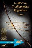 Die Bibel des Traditionellen Bogenbaus Band 4 (eBook, ePUB)