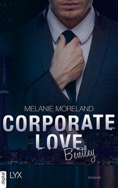 Bentley / Corporate Love Bd.1 (eBook, ePUB) - Moreland, Melanie