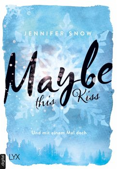 Maybe this Kiss - Und mit einem Mal doch (eBook, ePUB) - Snow, Jennifer