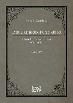 Der Dreißigjährige Krieg. Politische Ereignisse von 1622-1632. Band 4 - Gindely, Anton