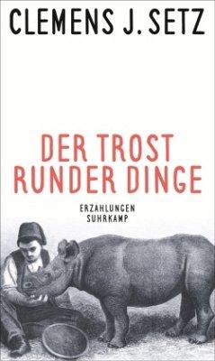 Der Trost runder Dinge - Setz, Clemens J.