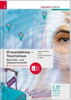 Praxisblicke Tourismus - Betriebs- und Volkswirtschaft 1./2. Semester Kolleg für Tourismus, inkl. digitalem Zusatzpaket