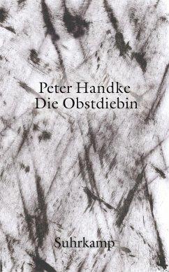 Die Obstdiebin oder Einfache Fahrt ins Landesinnere - Handke, Peter