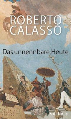 Das unnennbare Heute - Calasso, Roberto