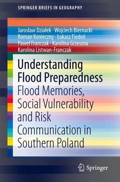 Understanding Flood Preparedness - Dzialek, Jaroslaw; Biernacki, Wojciech; Konieczny, Roman; Fieden, Lukasz; Franczak, Pawel; Grzeszna, Karolina; Listwa