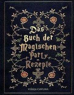 Das Buch der Magischen Party-Rezepte - Cavlina, Visnja