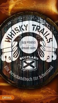 Whisky Trails Schottland - Adams, Seonaidh; Wündrich, Katja