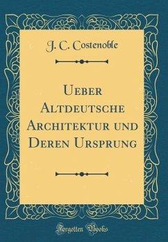 Ueber Altdeutsche Architektur und Deren Ursprung (Classic Reprint)