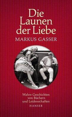 Die Launen der Liebe - Gasser, Markus