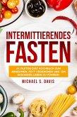 Intermittierendes Fasten: #1 Fasten Diät Kochbuch für Frauen zum abnehmen, Fett verbrenen und ein gesundes Leben zu führen! (eBook, ePUB)