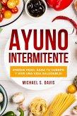 Ayuno Intermitente: ¡Pierde Peso, Sana Tu Cuerpo y Vive una Vida Saludable! (eBook, ePUB)