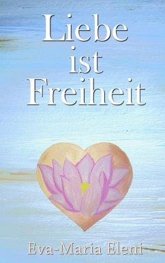 Liebe ist Freiheit (eBook, ePUB)