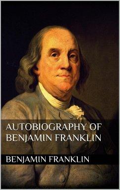 Autobiography of Benjamin Franklin (eBook, ePUB)