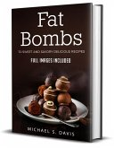 Fat Bombs: 70 Sweet and Savory Recipes - Full Images Included (eBook, ePUB)