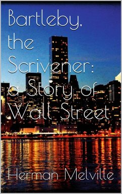 Bartleby, the Scrivener: A Story of Wall-Street (eBook, ePUB)