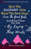 How The Baddest Girls Steal The Best Guys From The Good Girls And Keep Them For Life By Saying These Words (eBook, ePUB)