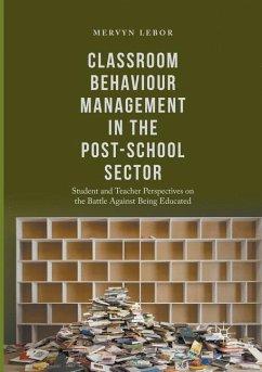 Classroom Behaviour Management in the Post-School Sector - Lebor, Mervyn