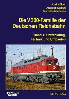 Die V 300-Familie der Deutschen Reichsbahn 01 - Köhler, Kurt;Stange, Andreas;Michaelis, Matthias