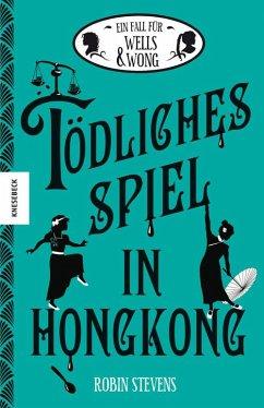Tödliches Spiel in Hongkong / Ein Fall für Wells & Wong Bd.6 - Stevens, Robin