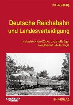 Deutsche Reichsbahn und Landesverteidigung - Bossig, Klaus