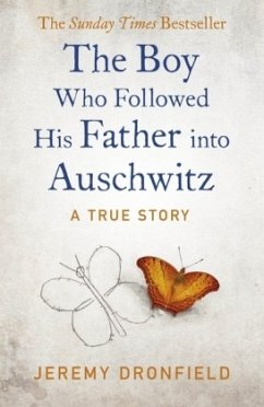 The Boy Who Followed His Father into Auschwitz - Dronfield, Jeremy