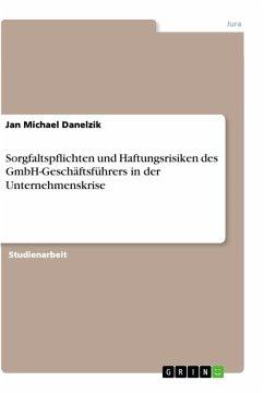 Sorgfaltspflichten und Haftungsrisiken des GmbH-Geschäftsführers in der Unternehmenskrise