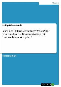 Wird der Instant Messenger ?WhatsApp? von Kunde...