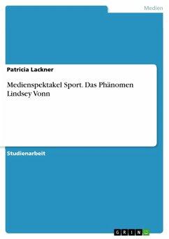 Medienspektakel Sport. Das Phänomen Lindsey Vonn (eBook, PDF)