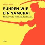 Führen wie ein Samurai - Mentale Stärke - Schlagkraft im Handeln (Ungekürzt) (MP3-Download)