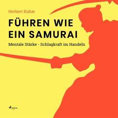 Führen wie ein Samurai - Mentale Stärke - Schlagkraft im Handeln (Ungekürzt) (MP3-Download) - Kubat, Herbert