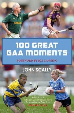 100 Great GAA Moments (eBook, ePUB) - Scally, John