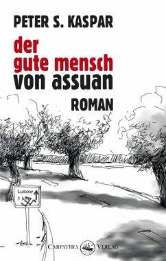 Der gute Mensch von Assuan (eBook, PDF) - Kaspar, Peter S.